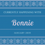 1/8/19:  Currently Happening with Bonnie