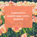 4-25-19: Currently Happening with Bonnie